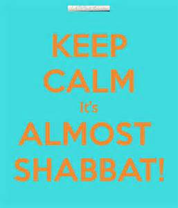 its almost shabbat
