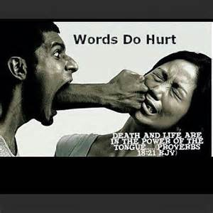 Hurtful Words do hurt Proverbs 18 -21
