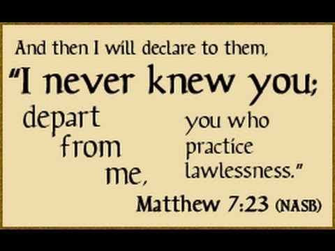 Mat 7-23 Depart from me, I never knew you