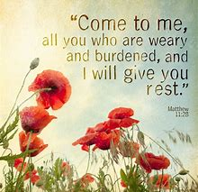 All who are weary, come to Me